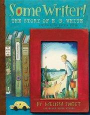 Some Writer: The Story of E.B. White