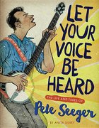 Let Your Voice Be Heard: Life & Times of Peter Seeger