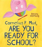 Cornelius P. Mud, Are You Ready for School? - Autographed