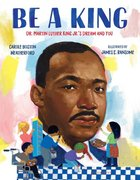Be a King: Dr. Martin Luther King Jr's Dream and You