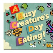 A Busy Creature's Day Eating (Board Book Edition)