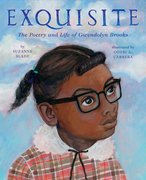Exquisite: The Poetry & Life of Gwendolyn Brooks