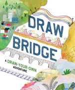 Draw Bridge: A Draw Your Own Adventure Book