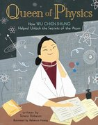Queen of Physics: How Wu Chien Shiung Helped Unlock