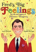 Fred's Big Feelings: Life and Legacy of Mr. Rogers