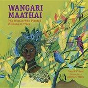 Wangari Maathai: Woman Who Planted