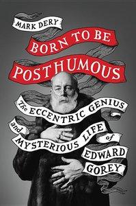 Born to Be Posthumous: Edward Gorey