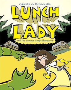Lunch Lady (Book 4) and the Summer Camp Shakedown