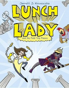 Lunch Lady (Book 6) The Field Trip Fiasco
