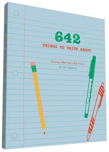 642 Things to Write (Young Writer Edition)
