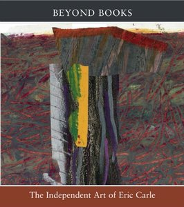 Beyond Books: The Independent Art of Eric Carle Exhibition Catalog
