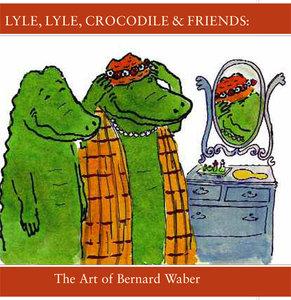 Lyle, Lyle, Crocodile & Friends: The Art of Bernard Waber Exhibition Catalog