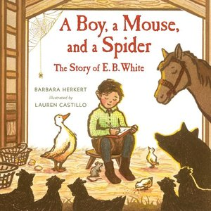 A Boy, A Mouse & a Spider: Story of E.B. White