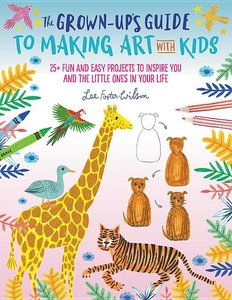 Grown-Up's Guide to Making Art with Kids