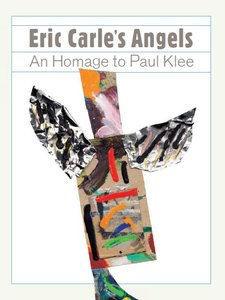 Eric Carle Angels: An Homage to Paul Klee