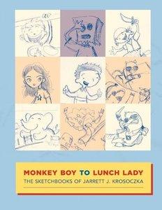 Monkey Boy to Lunch Lady: The Sketchbooks of Jarrett J. Krosoczka