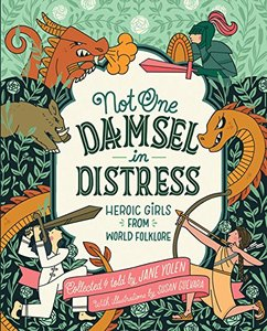 Not One Damsel in Distress: Heroic Girls from World Folklore - Autographed