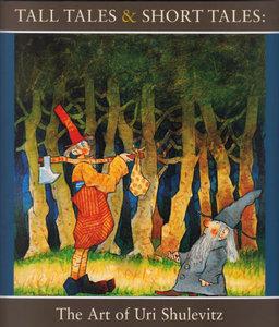 Tall Tales & Short Tales: The Art of Uri Shulevitz Exhibition Catalog