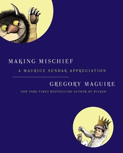 Making Mischief: A Maurice Sendak Appreciation - Hardcover