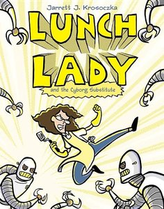 Lunch Lady (Book 1) The Cyborg Substitute - To Be Autographed 2/10