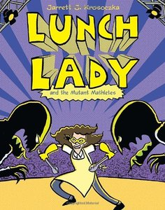 Lunch Lady (Book 7) The Mutant Mathletes