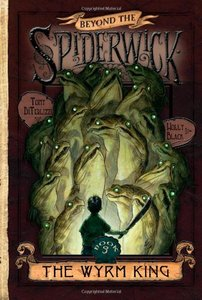 Beyond the Spiderwick Chronicles #3: The Wyrm King