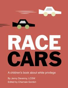 Race Cars: A Children's Book about White Privilege