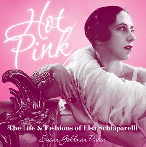 Hot Pink: The Life & Fashions of Elsa Schiaparelli