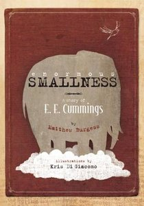 Enormous Smallness: A Story of E.E. Cummings