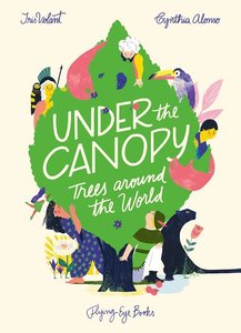 Under the Canopy: Trees Around the World - To Be Autographed 11/16
