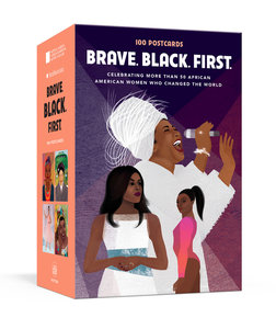 Brave Black First:100 Postcards Celebrating More Than 50 African American Women Who Changed the World