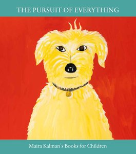 The Pursuit of Everything: Maira Kalman's Books for Children Exhibition Catalog