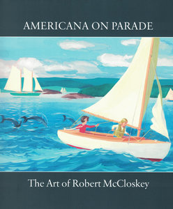 Americana on Parade: The Art of Robert McCloskey