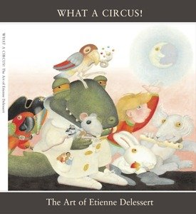 What a Circus! The Art of Etienne Delessert Exhibition Catalog